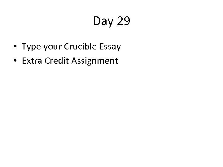 Day 29 • Type your Crucible Essay • Extra Credit Assignment