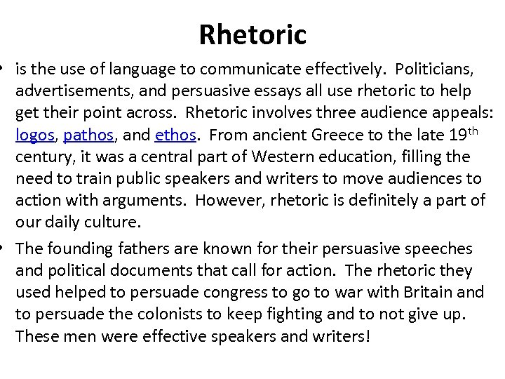 Rhetoric • is the use of language to communicate effectively. Politicians, advertisements, and persuasive