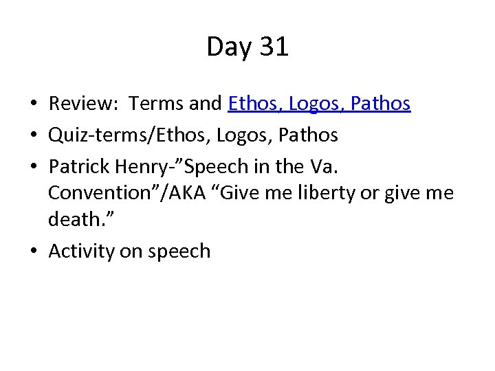 Day 31 • Review: Terms and Ethos, Logos, Pathos • Quiz-terms/Ethos, Logos, Pathos •