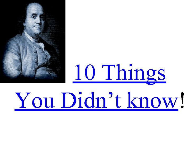 10 Things You Didn't know!