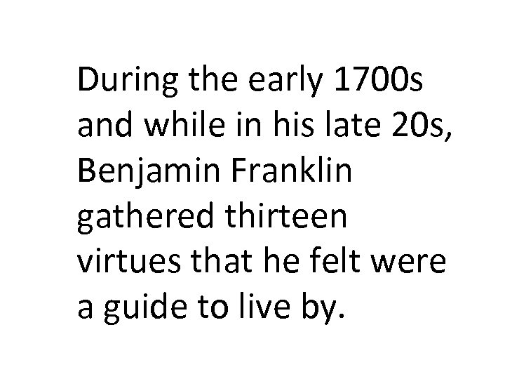 During the early 1700 s and while in his late 20 s, Benjamin Franklin