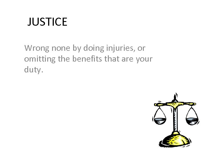 JUSTICE Wrong none by doing injuries, or omitting the benefits that are your duty.