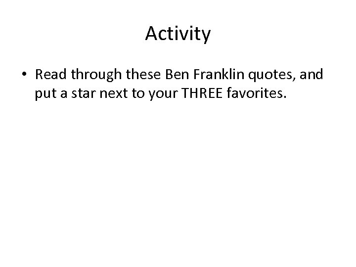 Activity • Read through these Ben Franklin quotes, and put a star next to
