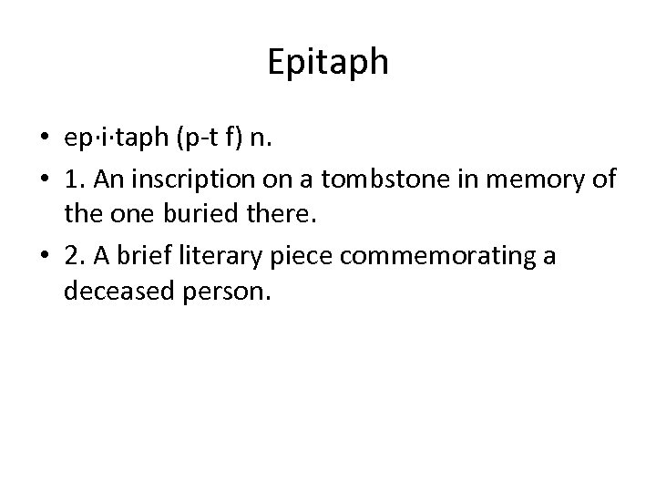 Epitaph • ep·i·taph (p-t f) n. • 1. An inscription on a tombstone in