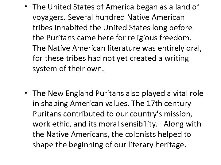 • The United States of America began as a land of voyagers. Several