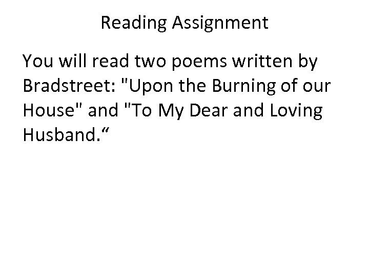 Reading Assignment You will read two poems written by Bradstreet: