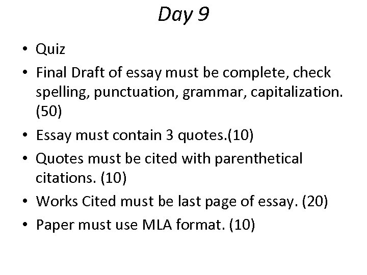 Day 9 • Quiz • Final Draft of essay must be complete, check spelling,