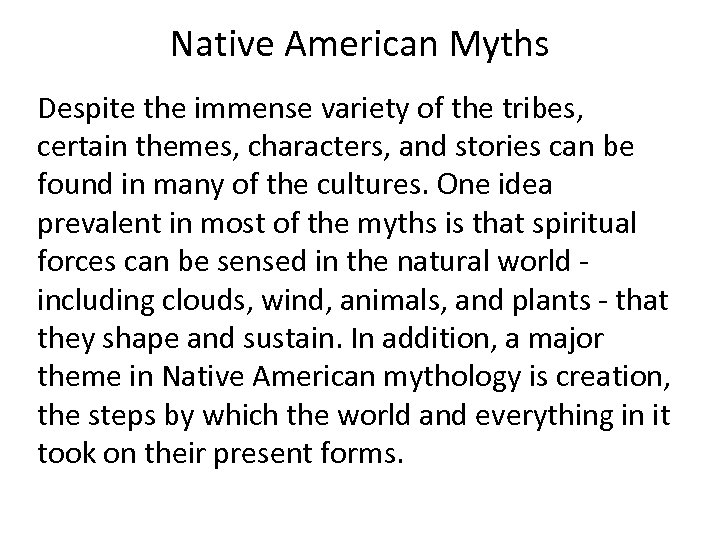 Native American Myths Despite the immense variety of the tribes, certain themes, characters, and