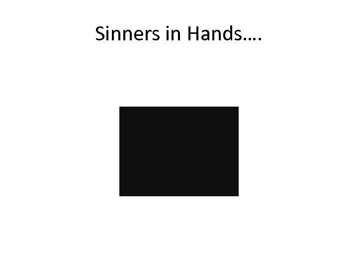 Sinners in Hands….