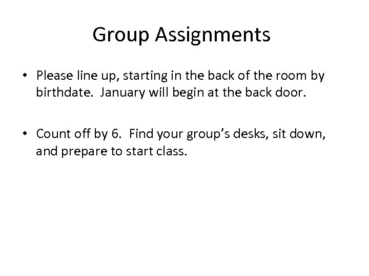 Group Assignments • Please line up, starting in the back of the room by