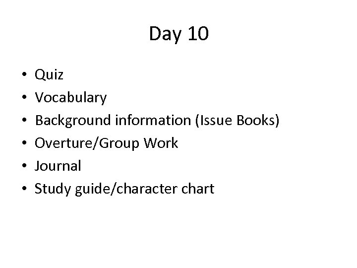 Day 10 • • • Quiz Vocabulary Background information (Issue Books) Overture/Group Work Journal