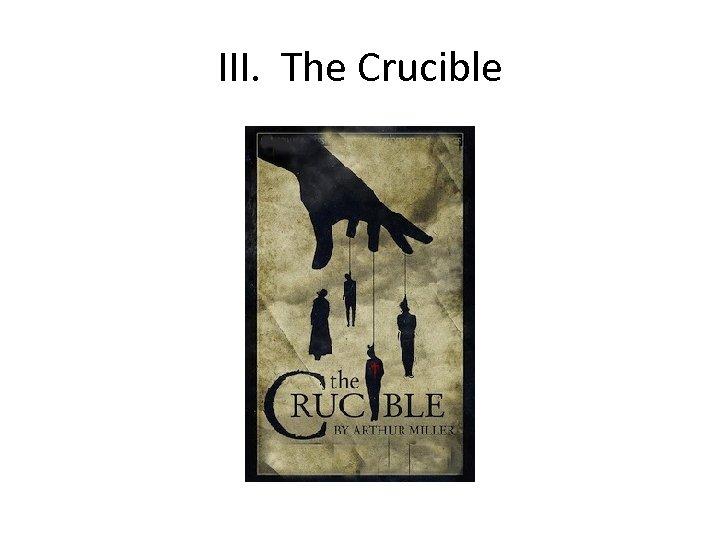 III. The Crucible