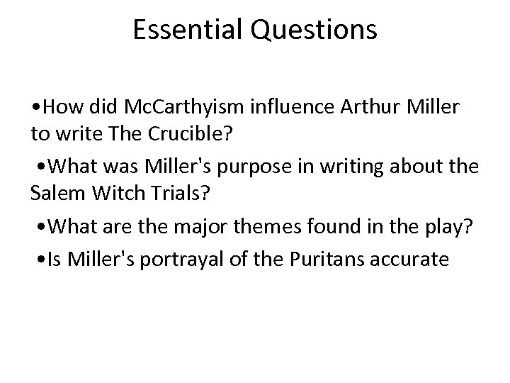 Essential Questions • How did Mc. Carthyism influence Arthur Miller to write The Crucible?