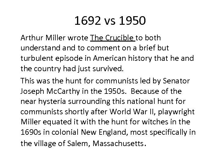 1692 vs 1950 Arthur Miller wrote The Crucible to both understand to comment on