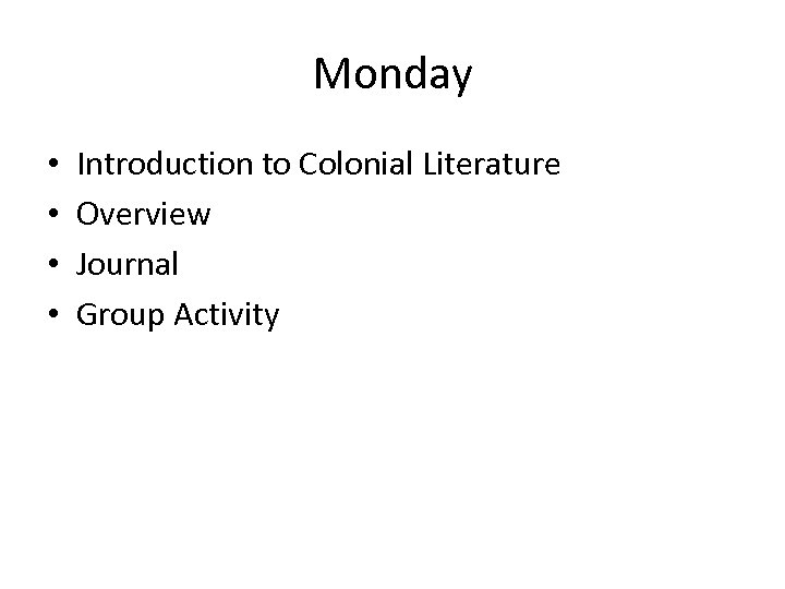 Monday • • Introduction to Colonial Literature Overview Journal Group Activity