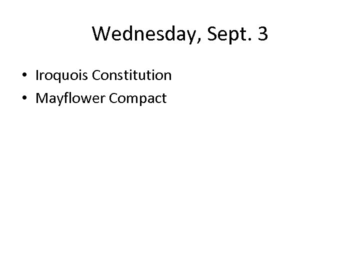 Wednesday, Sept. 3 • Iroquois Constitution • Mayflower Compact