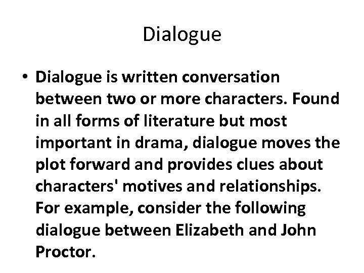 Dialogue • Dialogue is written conversation between two or more characters. Found in all
