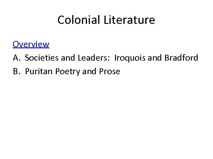 Colonial Literature Overview A. Societies and Leaders: Iroquois and Bradford B. Puritan Poetry and