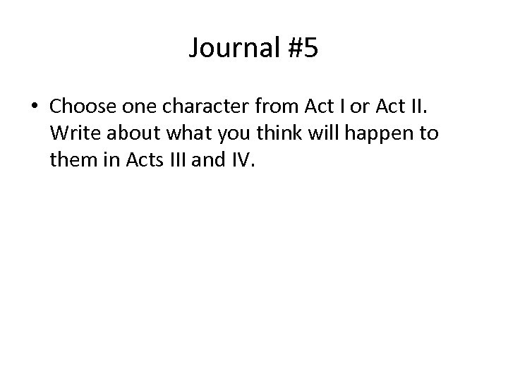 Journal #5 • Choose one character from Act I or Act II. Write about