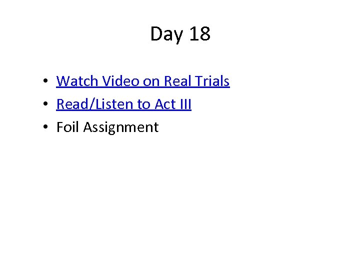 Day 18 • Watch Video on Real Trials • Read/Listen to Act III •