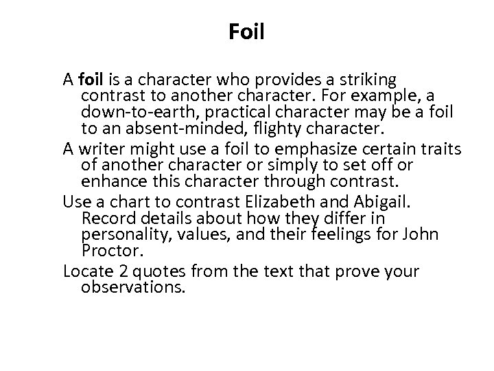 Foil A foil is a character who provides a striking contrast to another character.