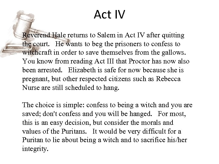 Act IV Reverend Hale returns to Salem in Act IV after quitting the court.