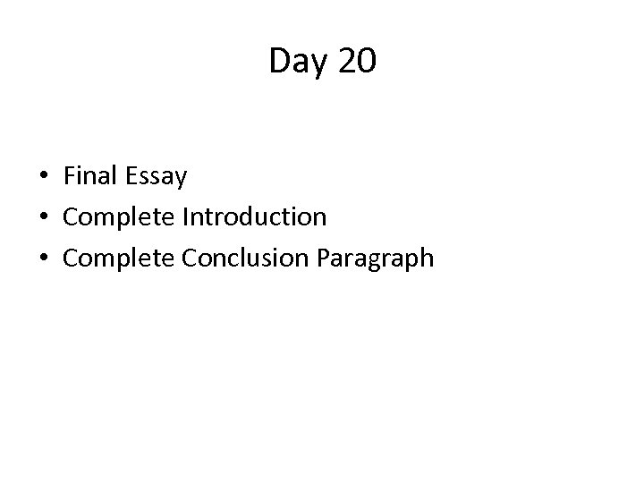 Day 20 • Final Essay • Complete Introduction • Complete Conclusion Paragraph