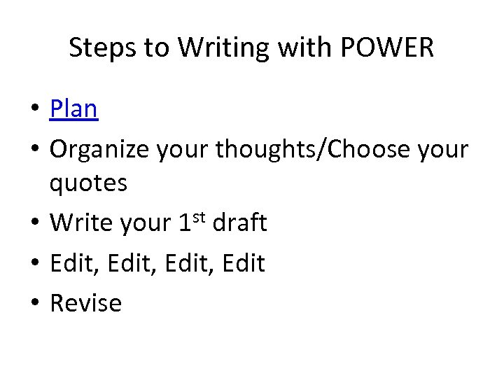 Steps to Writing with POWER • Plan • Organize your thoughts/Choose your quotes •