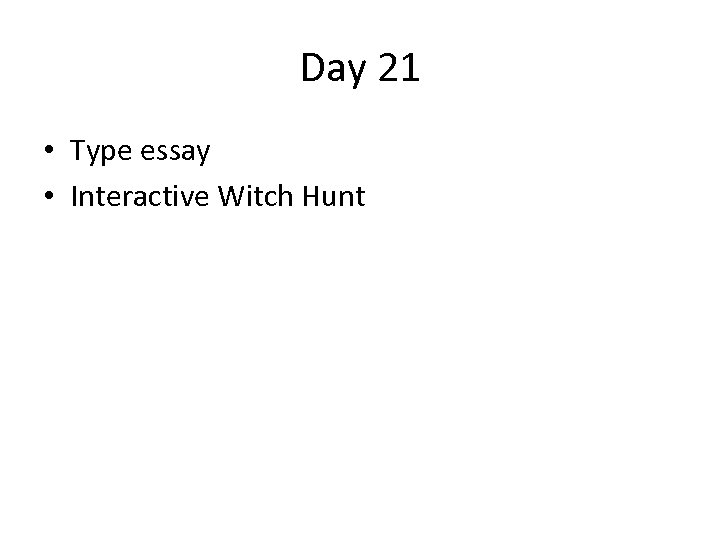 Day 21 • Type essay • Interactive Witch Hunt