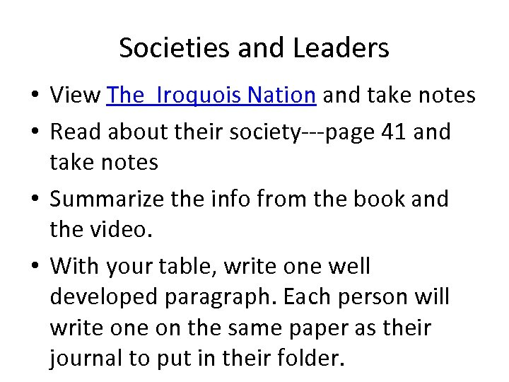 Societies and Leaders • View The Iroquois Nation and take notes • Read about