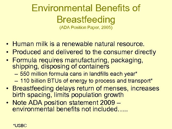 Environmental Benefits of Breastfeeding (ADA Position Paper, 2005) • Human milk is a renewable