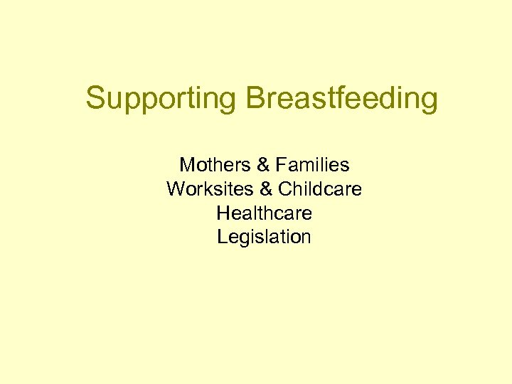 Supporting Breastfeeding Mothers & Families Worksites & Childcare Healthcare Legislation