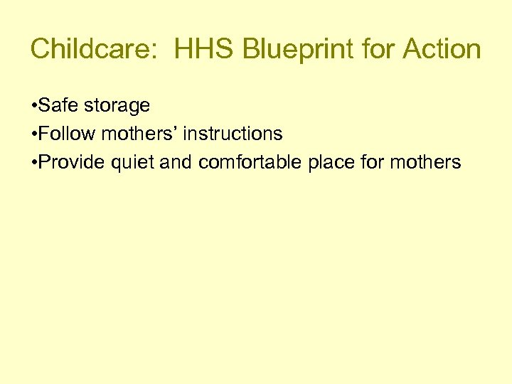 Childcare: HHS Blueprint for Action • Safe storage • Follow mothers' instructions • Provide