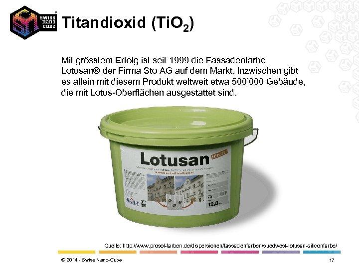 Titandioxid (Ti. O 2) Mit grösstem Erfolg ist seit 1999 die Fassadenfarbe Lotusan® der