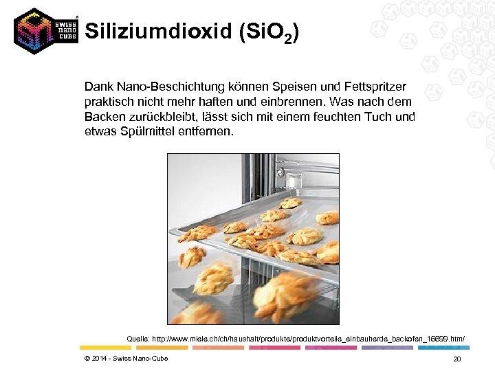 Siliziumdioxid (Si. O 2) Dank Nano-Beschichtung können Speisen und Fettspritzer praktisch nicht mehr haften