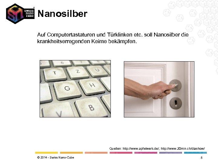 Nanosilber Auf Computertastaturen und Türklinken etc. soll Nanosilber die krankheitserregenden Keime bekämpfen. Quellen: http: