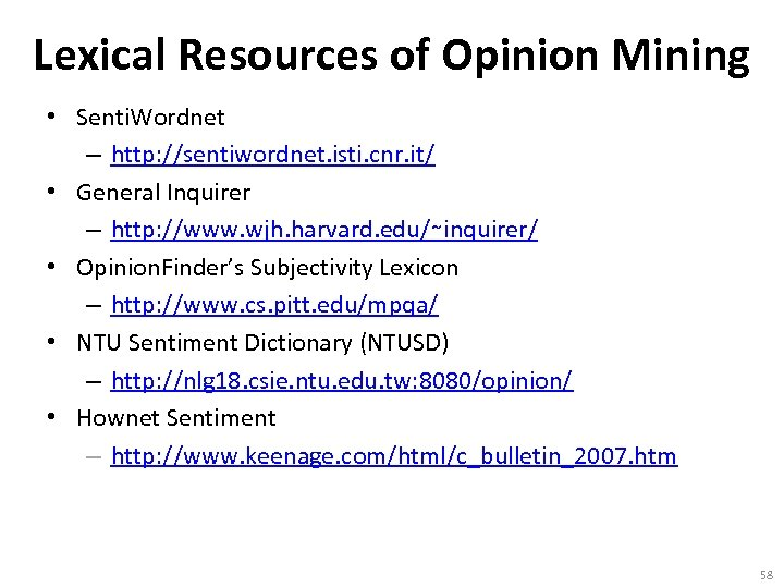 Lexical Resources of Opinion Mining • Senti. Wordnet – http: //sentiwordnet. isti. cnr. it/