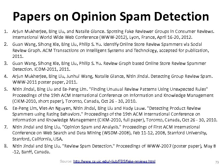 Papers on Opinion Spam Detection 1. Arjun Mukherjee, Bing Liu, and Natalie Glance. Spotting