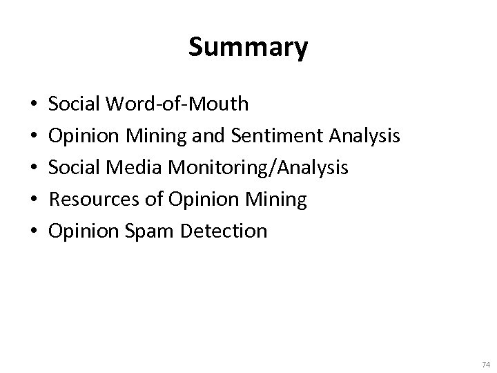 Summary • • • Social Word-of-Mouth Opinion Mining and Sentiment Analysis Social Media Monitoring/Analysis