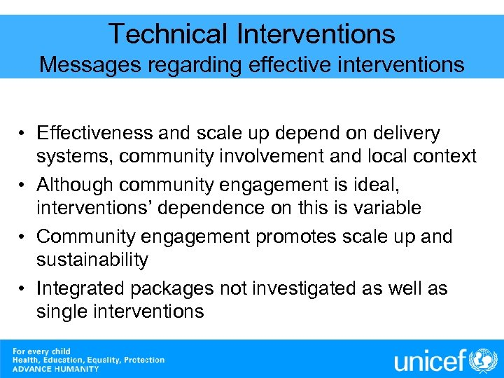 Technical Interventions Messages regarding effective interventions • Effectiveness and scale up depend on delivery