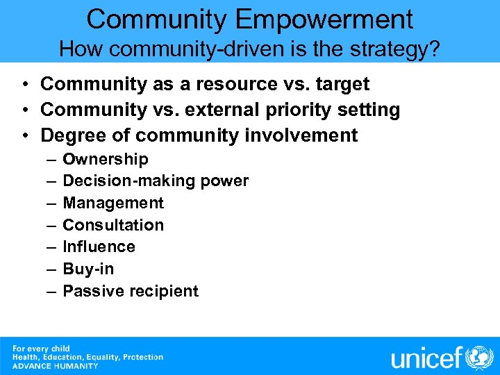 Community Empowerment How community-driven is the strategy? • Community as a resource vs. target