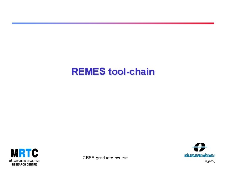 REMES tool-chain CBSE graduate course Page 23,