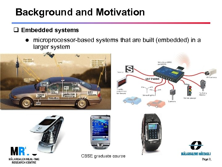 Background and Motivation q Embedded systems microprocessor-based systems that are built (embedded) in a
