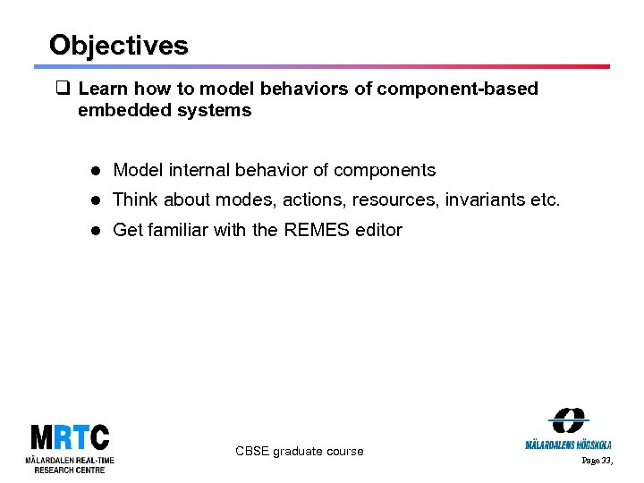 Objectives q Learn how to model behaviors of component-based embedded systems Model internal behavior