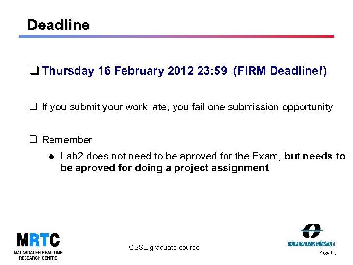 Deadline q Thursday 16 February 2012 23: 59 (FIRM Deadline!) q If you submit