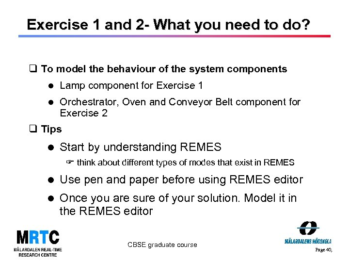 Exercise 1 and 2 - What you need to do? q To model the