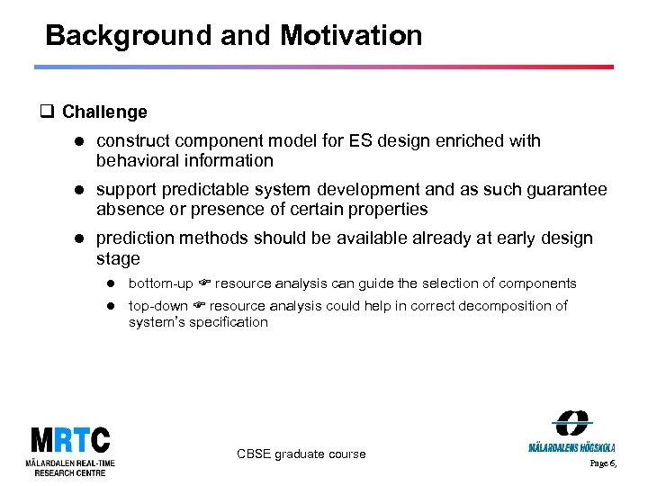 Background and Motivation q Challenge construct component model for ES design enriched with behavioral