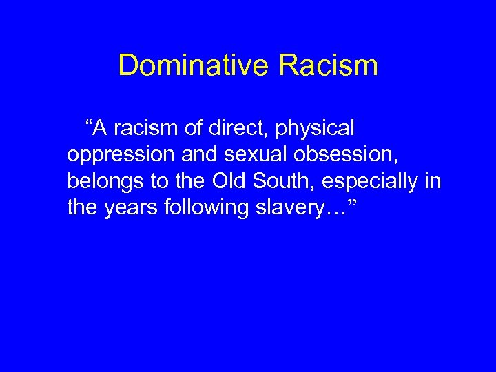 """Dominative Racism """"A racism of direct, physical oppression and sexual obsession, belongs to the"""