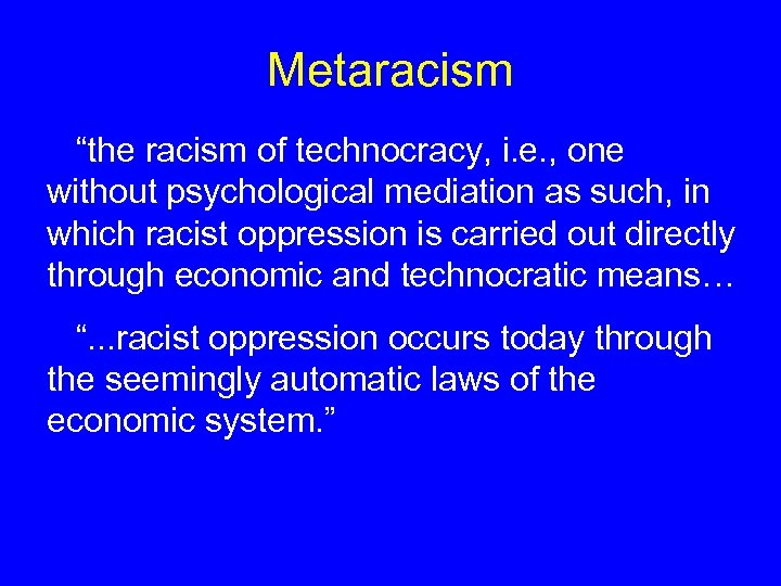 """Metaracism """"the racism of technocracy, i. e. , one without psychological mediation as such,"""