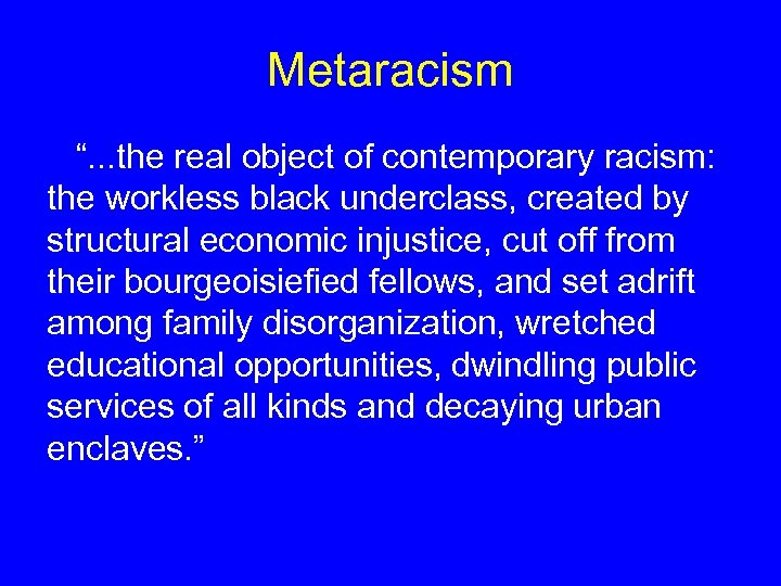 """Metaracism """". . . the real object of contemporary racism: the workless black underclass,"""